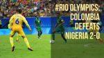 #Rio2016: Colombia Beats Nigeria's Dream Team 2-0 The Olympics