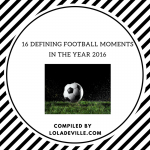 16 Defining Football Moments In The Year 2016