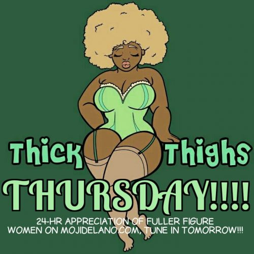 THICK THIGHS THURSDAY IS TOMORROW!!!! 24-hrs Dedicated To Full Figured Women – DONT MISS IT!